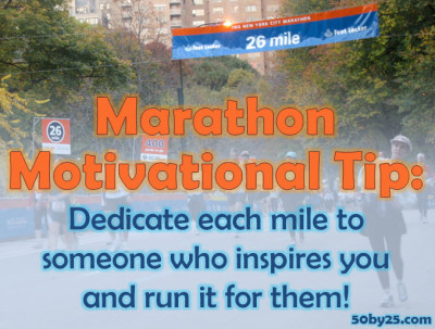 Marathon Motivational Tip: Dedicate each mile to someone who inspires you and run it for them!
