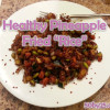 "Healthy Meal: Pineapple Fried ""Rice"" (Quinoa)"