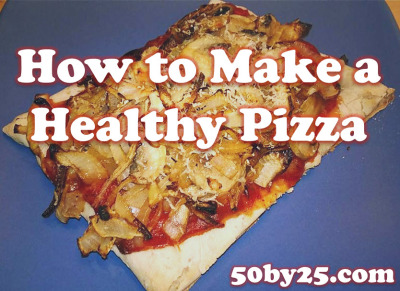 How To Make a Healthy Pizza - Under 500 Calories!