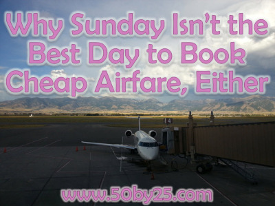 Why Sunday Isn't The Best Day To Book Cheap Airfare