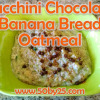 Zucchini Chocolate Banana Bread Oatmeal